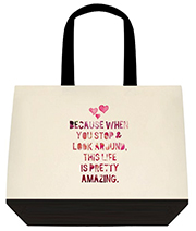 Because When You Stop & Look Around This Life Is Pretty Amazing Colorful Large Shoulder Canvas Tote Bag